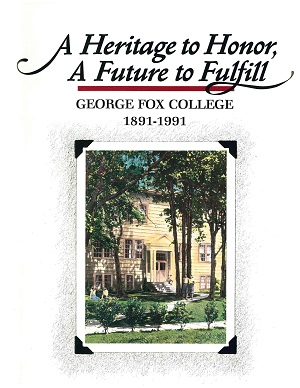 A Heritage to Honor, A Future to Fulfill : George Fox College 1891-1991