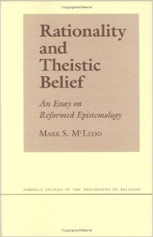 Rationality and Theistic Belief: An Essay on Reformed Epistemology