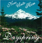 Now Unto Him by Dayspring