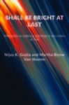 Shall Be Bright at Last: Reflections on Suffering and Hope in the Letters of Paul by Nijay Gupta, Martha Byrne Van Houten, Sarah Swartzendruber, Alec Ward, Martha Ekhoff, Anna S. Carlson, Jared Bucko, Paul C. Moldovan, and Alex Finkelson