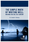 The Simple Math of Writing Well: Writing for the 21st Century by Jennie A. Harrop