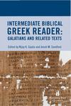 Intermediate Biblical Greek Reader: Galatians and Related Texts by Nijay K. Gupta and Jonah M. Sandford