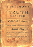 The Testimony of Truth Exalted: By the Collected Labours of that Worthy man, Good Scribe, and Faithful Minister of Jesus Christ, Samuel Fisher who Died a Prisoner for the Testimony of Jesus and Word of God