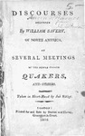 Discourses, Delivered at Several Meetings of the People Called Quakers, and Others