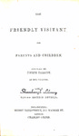 The Friendly Visitant for Parents and Children: Volume 1 by Joseph Tallcot