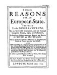 Some Reasons for an European State, Proposed to the Powers of Europe, by an Universal Guarantee, and an Annual Congress, Senate, Dyet, or Parliament, to Settle Any Disputes About the Bounds and Rights of Princes and States Hereafter...