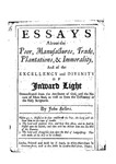 Essays About the Poor, Manufactures, Trade, Plantations, & Immorality and of the Excellency and Divinity of Inward Light, Demonstrated from the Attributes of God and the Nature of Mans Soul, as well as From the Testimony of the Holy Scriptures (1699)