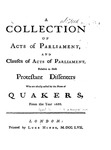A Collection of Acts of Parliament, and Clauses of Acts of Parliament, Relative to those Protestant Dissenters Who are Usually Called by the Name of Quakers, from the Year 1688